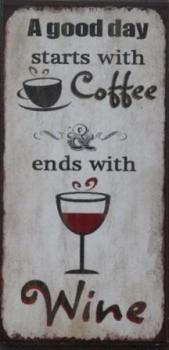 A good day starts with coffee & ends with wine